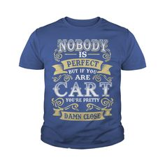 CART shirt  Nobody is perfect But if you are CART youre pretty damn close  CART Tee Shirt CART Hoodie CART Family CART Tee CART Name #gift #ideas #Popular #Everything #Videos #Shop #Animals #pets #Architecture #Art #Cars #motorcycles #Celebrities #DIY #crafts #Design #Education #Entertainment #Food #drink #Gardening #Geek #Hair #beauty #Health #fitness #History #Holidays #events #Home decor #Humor #Illustrations #posters #Kids #parenting #Men #Outdoors #Photography #Products #Quotes #Science…