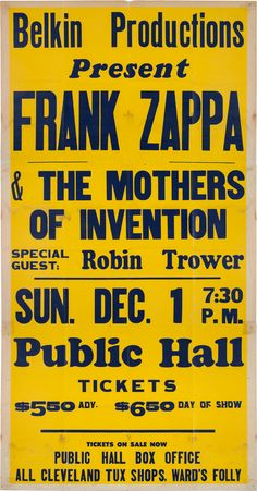 "Frank Zappa & The Mothers Of Invention Oversized Concert Poster | Frank Zappa & The Mothers Of Invention Oversized Concert Poster (1974). A gigantic three-piece broadsheet in bright yellow with deep navy blue printing, advertising an appearance in Cleveland, Ohio. The show was notable for being the last show with James ""Bird Legs"" Youmans on bass. The poster is notable for its rarity, size, and the sheer visual impact it makes. approximately 84"" high by 42"""