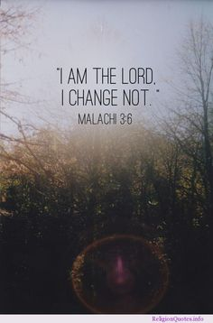 I am the Lord. I change not