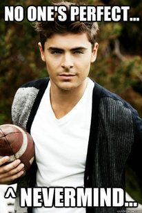 Zac Efron<3 - but I can only think of him prancing around in highschool musical...