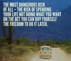 Travel Quote and Inspiration. I looked at this every day while we were deciding if this was the life for us.