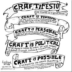 Craftifesto! Amy and I wrote this for the 2nd DIY Trunk Show. Faythe asked permission to have Kate Bingaman-Burt illustrate it for Handmade Nation. We were/are thrilled. It is now hanging at the Smithsonian. THE SMITHSONIAN!
