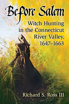 Before Salem: Witch Hunting in the Connecticut River Valley (eBook) Salem Witch Trials, New England States, Major Events, Back In Time, New Hampshire, Rhode Island, Connecticut, Geology, Hunting