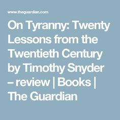 On Tyranny: Twenty Lessons from the Twentieth Century by Timothy Snyder – review | Books | The Guardian