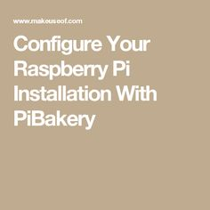 Configure Your Raspberry Pi Installation With PiBakery
