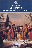 Il re martire. Vita, passione e memorie di Luigi XVI di Francia - Emiliano Procucci (2010)