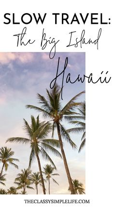Looking to visit The Big Island of Hawaii? It's a place we all need to see at least once, but it can't be rushed. Don't miss my slow travel guide of The Big Island Hawaii.
