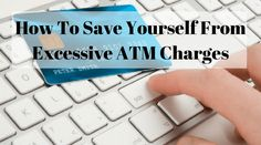 How to save yourself from excessive ATM transaction charges? Save Yourself, More Fun, Life