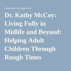 Dr. Kathy McCoy: Living Fully in Midlife and Beyond: Helping Adult Children Through Rough Times