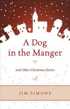 Xmas A Dog in the Manger and Other Christmas Stories by Jim Simons . A Dog in the Manger and Other Christmas Stories is a collection of tales that capture the chaos of the yuletide while also portraying the power of Christmas to shepherd souls of all kinds young, old, hopeful, lost, content, confused to confront and redefine faith in the face of spiritual adversity.