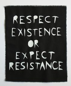 respect existence or expect resistance patch by practicalrabbit Protest Art, Protest Signs, Punk Patches, Pin And Patches, Punk Rock, Punks Not Dead, Battle Jacket, By Any Means Necessary, Street Art Graffiti