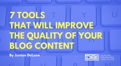 7 tools that will improve the quality of your blog content | by @JuntaeDeLane for @dbiweb | #ContentCreation