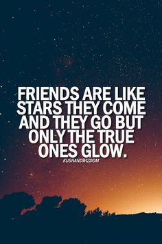 Friends are like stars they come and they go but only the true ones glow | Anonymous ART of Revolution