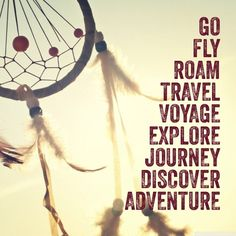 There is a whole world out there so enjoy traveling