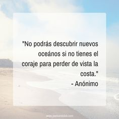 """""""No podrás descubrir nuevos océanos si no tienes el coraje para perder de vista la costa.""""  #frases #viajes #citas #inspiracion #viajar"""