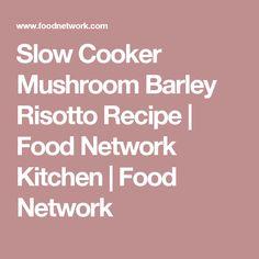 Slow Cooker Mushroom Barley Risotto Recipe   Food Network Kitchen   Food Network