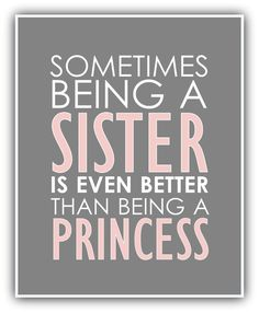 Sometimes being a SISTER is even better than being a princess print little girl nursery, little girl print. playroom art