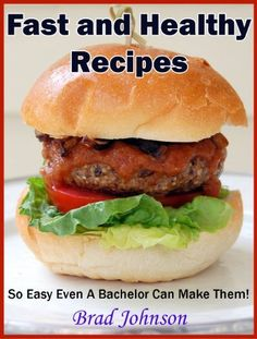 Fast and Healthy Recipes: So Easy Even a Bachelor Can Make Them! by Brad Johnson, http://www.amazon.com/dp/B00I9AV4VC/ref=cm_sw_r_pi_dp_Fpv.sb04DDFFQ