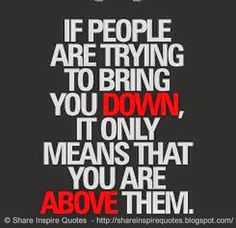 If people are trying to bring you DOWN it only means you're above them  #Life #lifelessons #lifeadvice #lifequotes #quotesonlife #lifequotesandsayings #people #down #above #shareinspirequotes #share #inspire #quotes #whatsapp