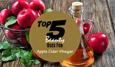 Barbie's Beauty Bits: Top 5 Beauty Uses For Apple Cider Vinegar