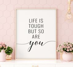 Life Is Tough But So Are You Printable Art, Motivational Quote Print, Inspirational Poster, Printable Quote Wall Art *INSTANT DOWNLOAD*