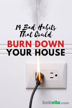 Find out what bad habits could spark a fire in your house.