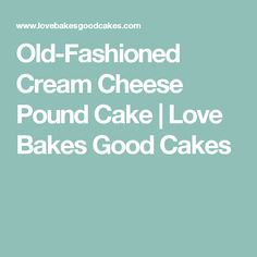 Old-Fashioned Cream Cheese Pound Cake | Love Bakes Good Cakes