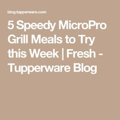 5 Speedy MicroPro Grill Meals to Try this Week | Fresh - Tupperware Blog