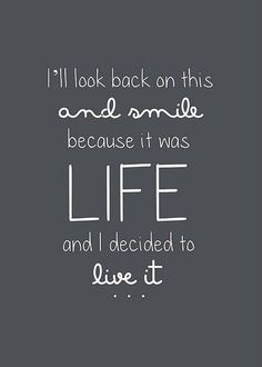 Travel Quote - I will look back on this and smile, because it was life and I decided to live it.