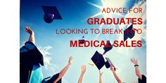Advice for Graduates looking to break into medical sales. Read these tips to give yourself the possible chance of getting a healthcare sales job.
