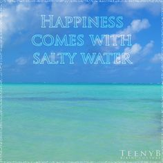 Happiness comes with Salty Water