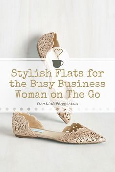 Stylish Flats for the Busy Business Woman on The Go From the Goto Site for the Modern Blogger, www.PoorLittleBlogger.com