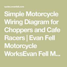 Simple Motorcycle Wiring Diagram for Choppers and Cafe Racers Motorcycle Wiring, Cafe Racers, Choppers, Diagram, Wire, Simple, Chopper, Motorcycles, Helicopters