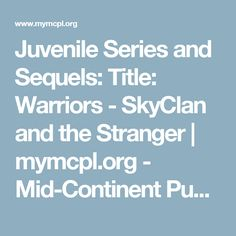 Juvenile Series and Sequels: Title: Warriors - SkyClan and the Stranger | mymcpl.org - Mid-Continent Public Library