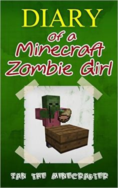 Minecraft: Diary of A Minecraft Zombie Girl: Unofficial Minecraft Book - Kindle edition by Ian The Minecrafter. Children Kindle eBooks @ Amazon.com.