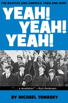 Yeah! Yeah! Yeah!: The Beatles and America, Then and Now  by Michael Tomasky ($5.99) http://www.amazon.com/exec/obidos/ASIN/B00I2ACS3W/hpb2-20/ASIN/B00I2ACS3W This is great history and incisive political commentary laid over a strong and engaging analysis of the music and guys who made it. - Easy, enjoyable read from an author with both a depth of knowledge and great enthusiasm for the subject matter. - In the end, Mr. Tomasky reminds us that it comes down to the music, the glorious music…