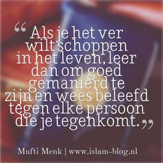 Als je het ver wilt schoppen in het leven, leer dan om goed gemanierd te zijn en wees beleefd tegen elke persoon die je tegenkomt. - www.islam-blog.nl