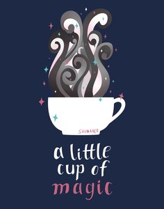 A Little Cup of Magic by Darcey Shumaker. coffee illustration poster hand lettering