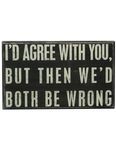 """""""I'd Agree With You"""" Rustic Wall Decor Box Sign"""