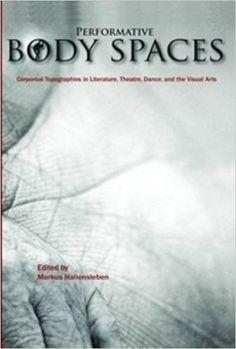 Performative body spaces : corporeal topographies in literature, theatre, dance, and the visual arts / edited by Markus Hallensleben Publicación Amsterdam : Rodopi, 2010