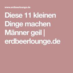 Diese 11 kleinen Dinge machen Männer geil   erdbeerlounge.de
