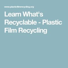 Learn What's Recyclable - Plastic Film Recycling What Is Plastic, Green School, Eco Green, Plastic Film, Recycling Programs, Recycled Crafts, Education, Learning, Eco Friendly