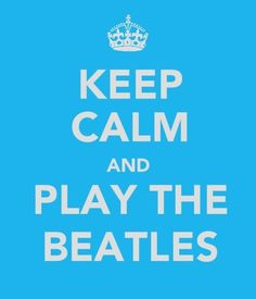 Keep calm and play the Beatles ! Umm yes please !!!