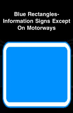 Blue rectangles - information signs except on motorways