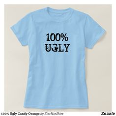100% Ugly Candy blue T-Shirt Style: Women's Basic T-Shirt Cool unique trendy t-shirt design. Unique Fashion t-shirt Orange T Shirts, Wardrobe Staples, Shirt Style, The 100, Fitness Models, Light Blue, T Shirts For Women, Casual, Mens Tops