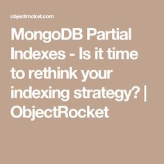 MongoDB Partial Indexes - Is it time to rethink your indexing strategy? | ObjectRocket