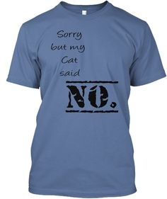 Sorry But My  #Cat #Said #No. #Denim #Blue #T-Shirt #shirts #style #apparel #fashion #funny #animals #design