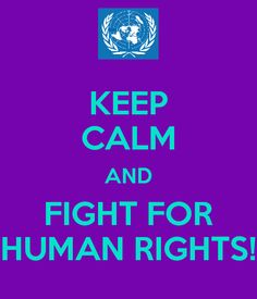 Keep calm and fight for human rights