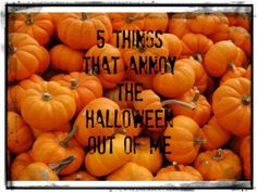 Friday's Photo Finish: 5 Things that Annoy the Halloween Out of Me