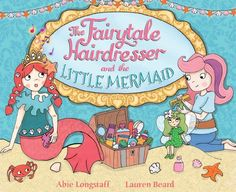 The Fairytale Hairdresser and the Little Mermaid, by Abie Longstaff and Lauren Beard